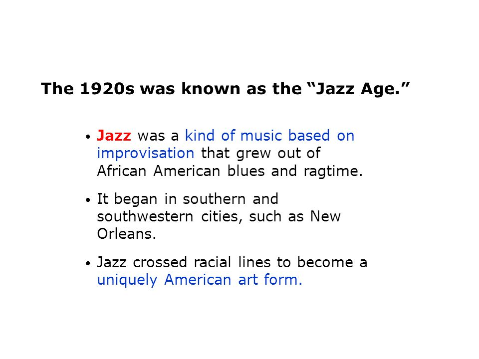 The 1920s was known as the Jazz Age.