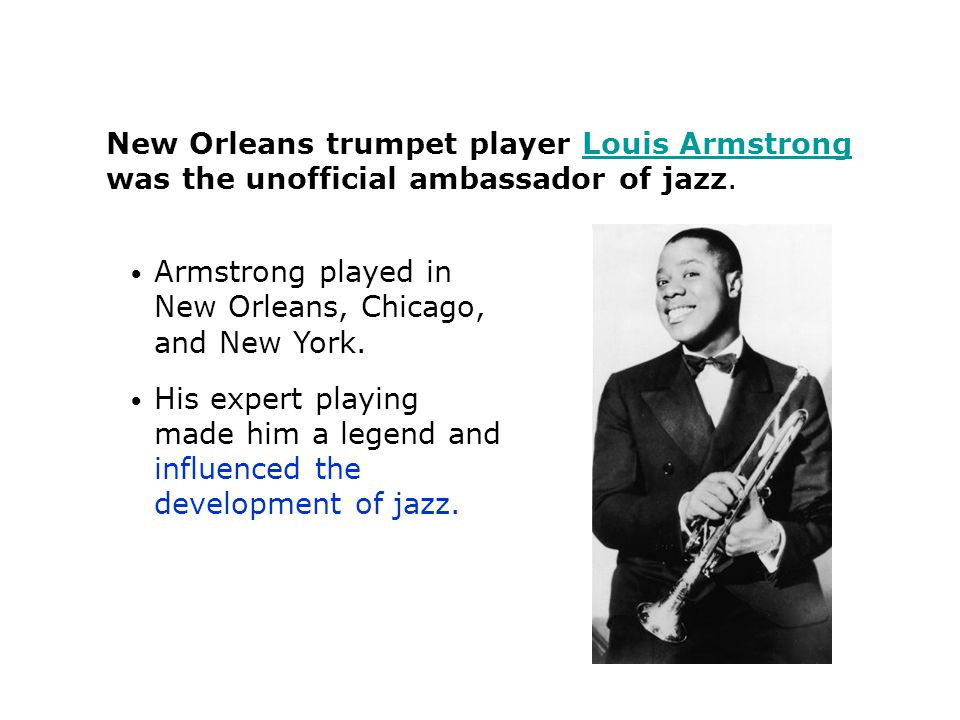 New Orleans trumpet player Louis Armstrong was the unofficial ambassador of jazz.