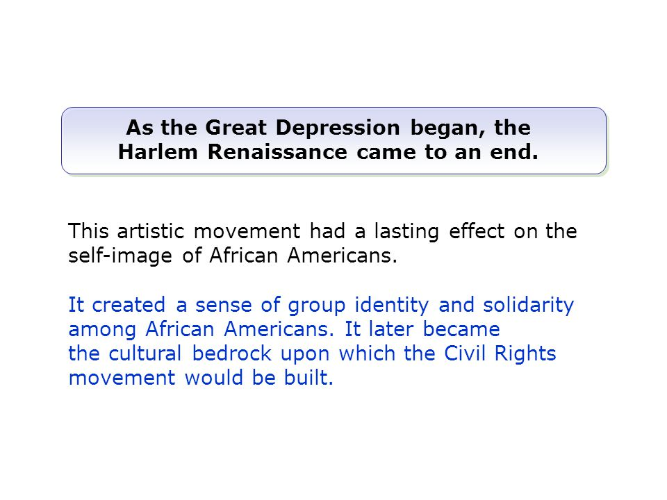 As the Great Depression began, the Harlem Renaissance came to an end.