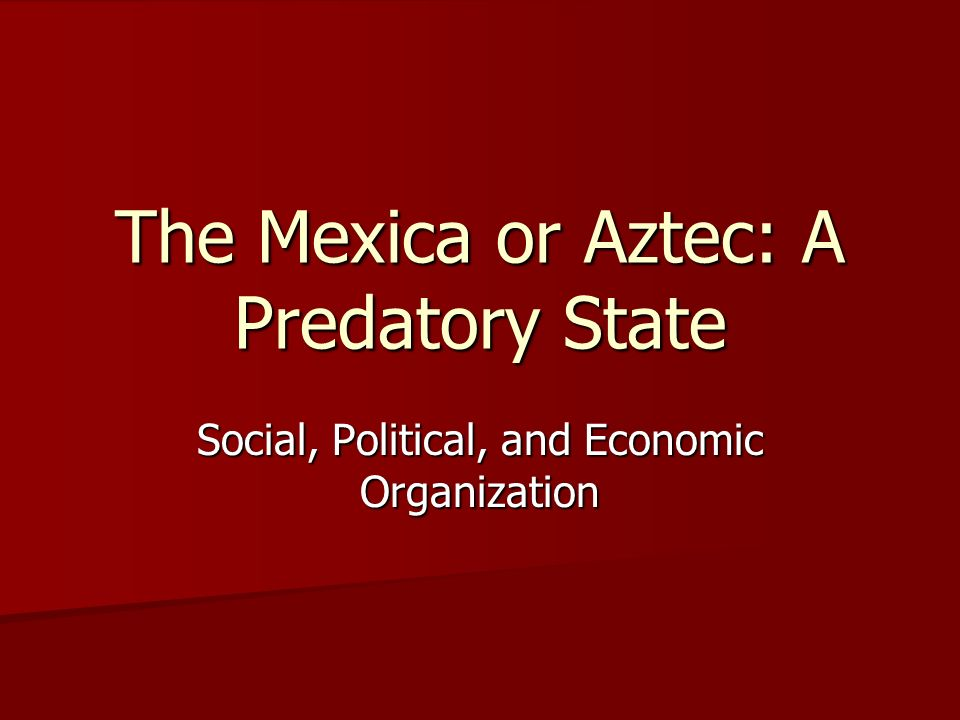 The Mexica or Aztec: A Predatory State