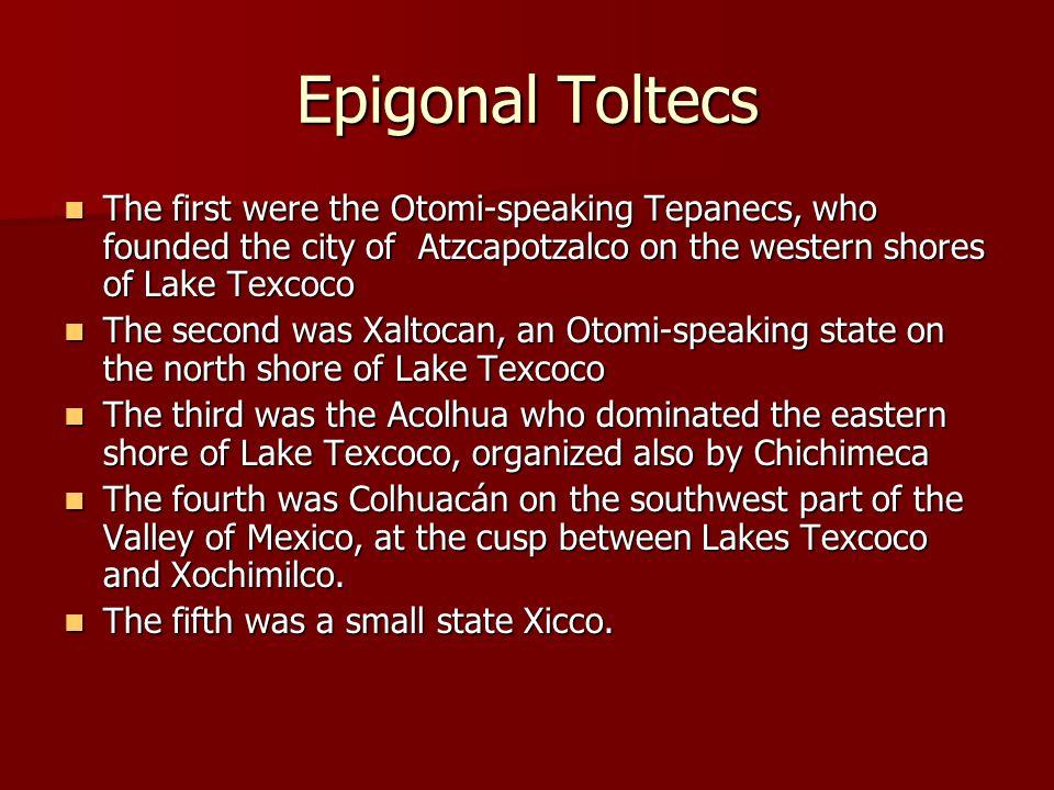 Epigonal Toltecs The first were the Otomi-speaking Tepanecs, who founded the city of Atzcapotzalco on the western shores of Lake Texcoco.