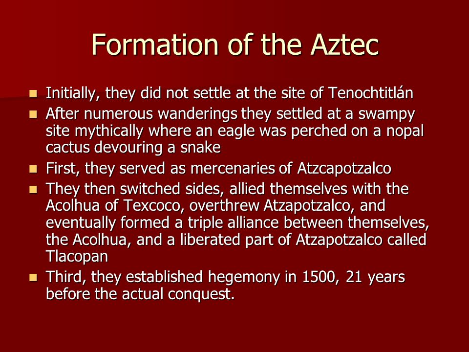 Formation of the Aztec Initially, they did not settle at the site of Tenochtitlán.