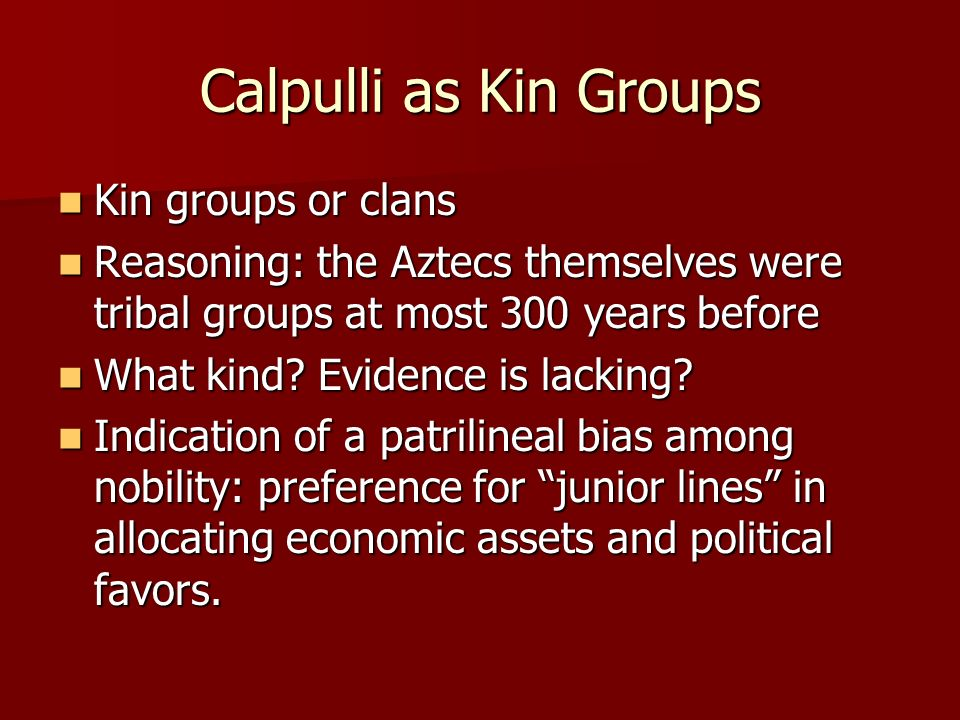 Calpulli as Kin Groups Kin groups or clans