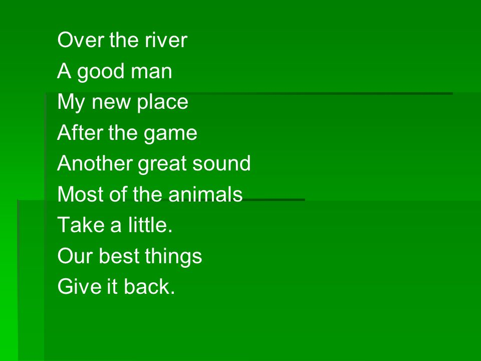 Over the river A good man. My new place. After the game. Another great sound. Most of the animals.