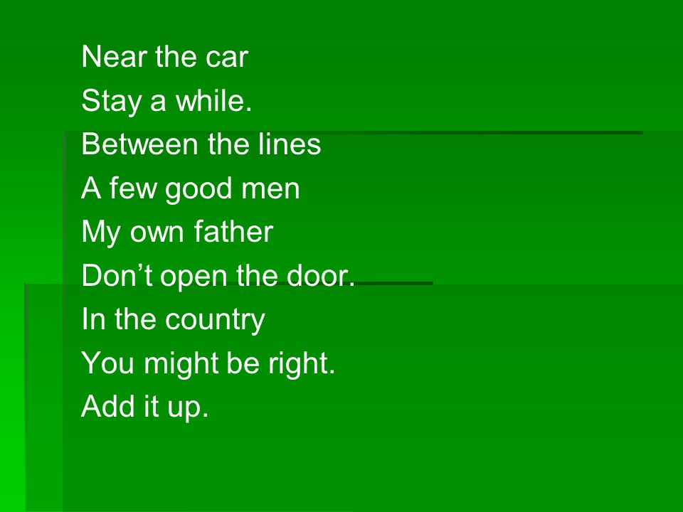 Near the car Stay a while. Between the lines. A few good men. My own father. Don't open the door.