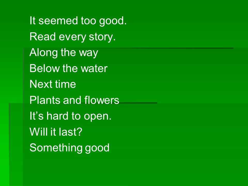 It seemed too good. Read every story. Along the way. Below the water. Next time. Plants and flowers.