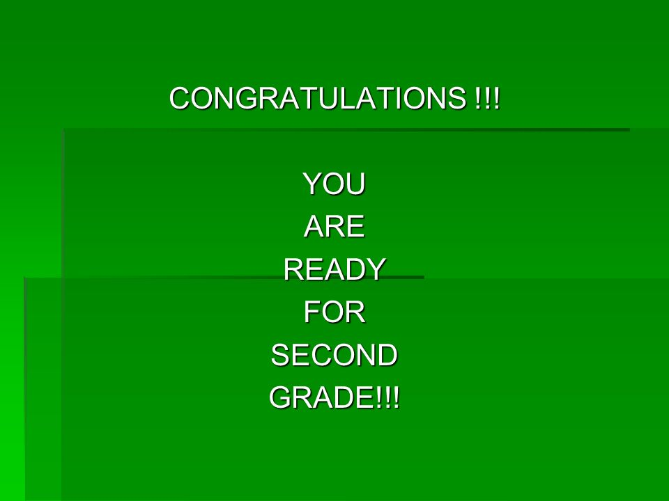 CONGRATULATIONS !!! YOU ARE READY FOR SECOND GRADE!!!