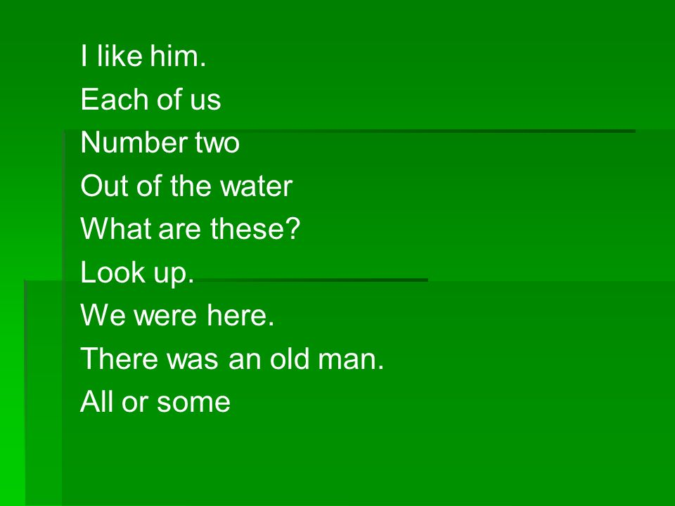 I like him. Each of us. Number two. Out of the water. What are these Look up. We were here. There was an old man.