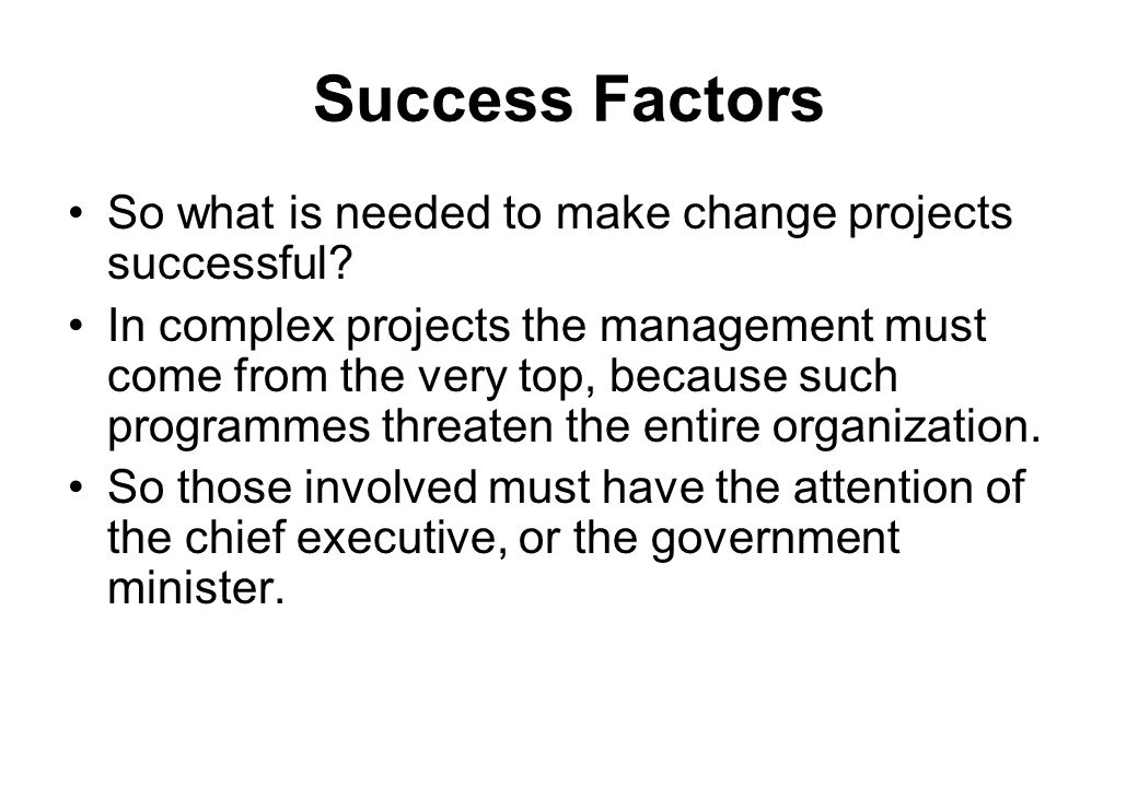Success Factors So what is needed to make change projects successful