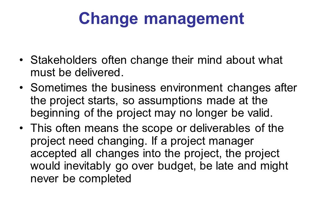 Change management Stakeholders often change their mind about what must be delivered.