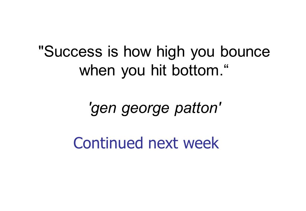 Success is how high you bounce when you hit bottom