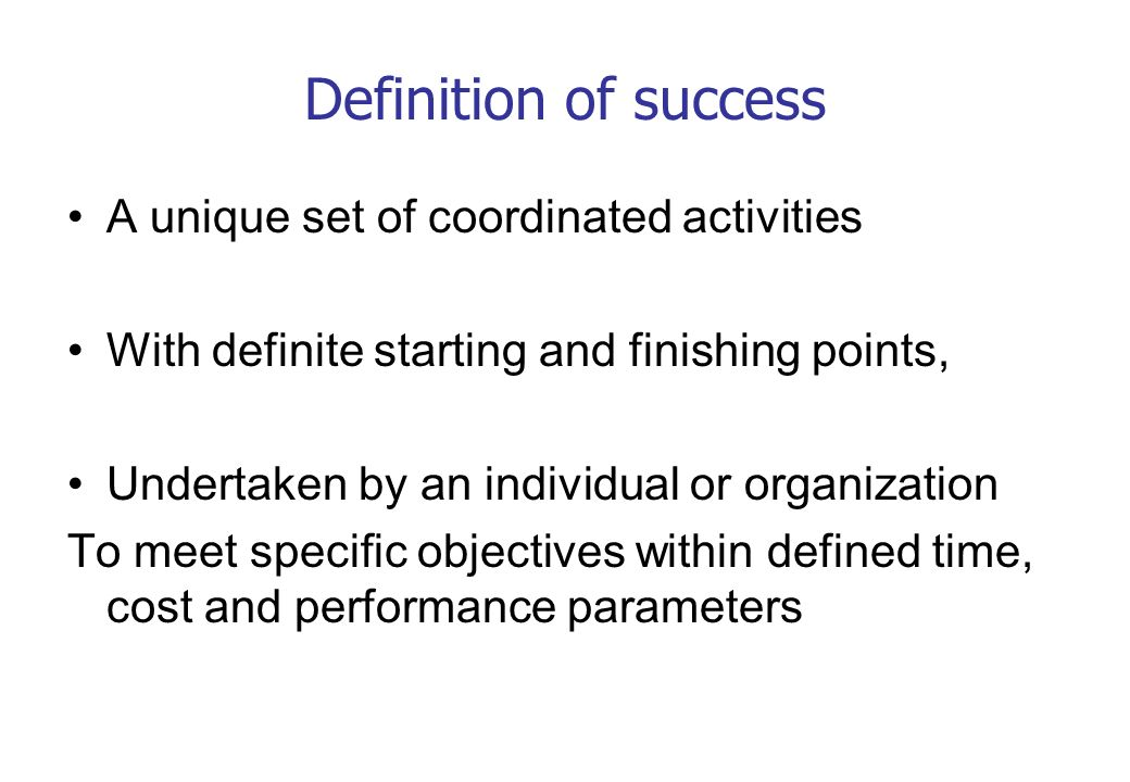Definition of success A unique set of coordinated activities
