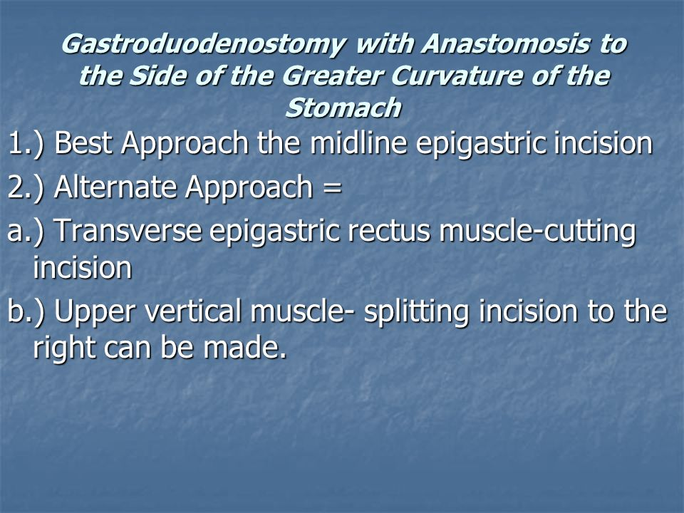 1.) Best Approach the midline epigastric incision