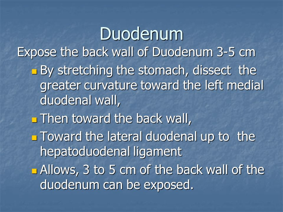 Duodenum Expose the back wall of Duodenum 3-5 cm