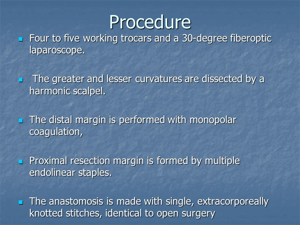 Procedure Four to five working trocars and a 30-degree fiberoptic laparoscope.