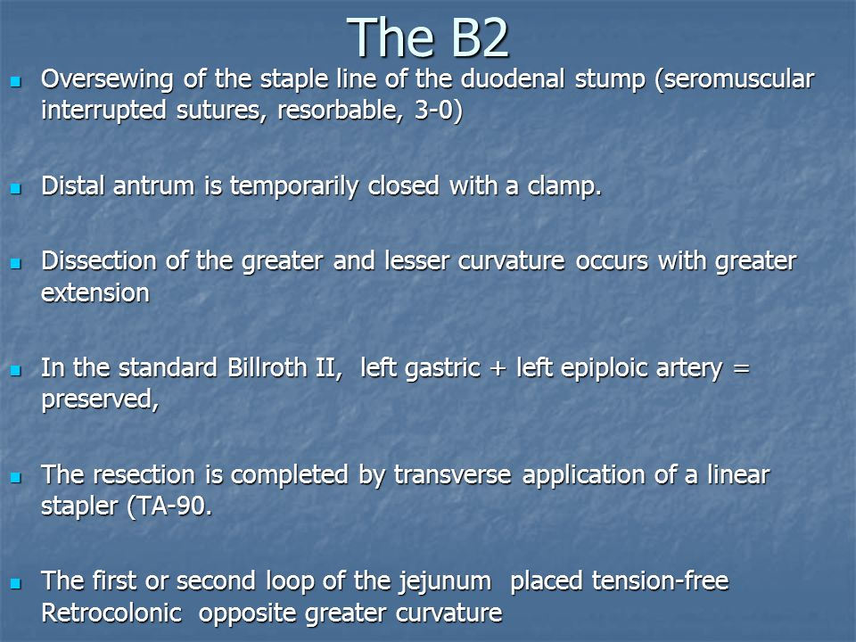 The B2 Oversewing of the staple line of the duodenal stump (seromuscular interrupted sutures, resorbable, 3-0)