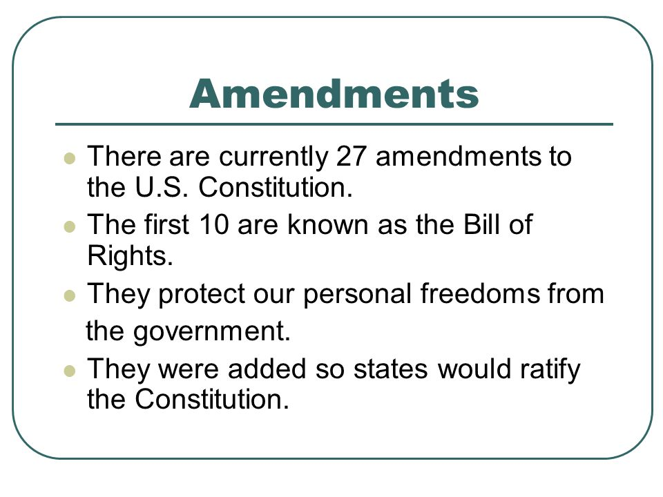 Amendments There are currently 27 amendments to the U.S. Constitution.