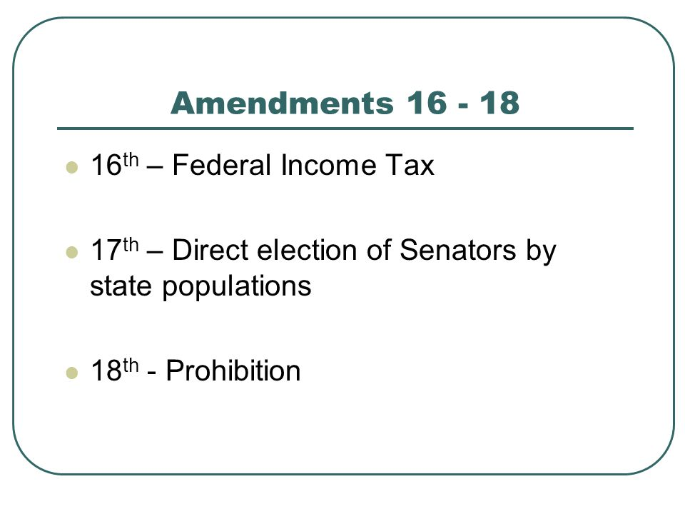 Amendments 16 - 18 16th – Federal Income Tax