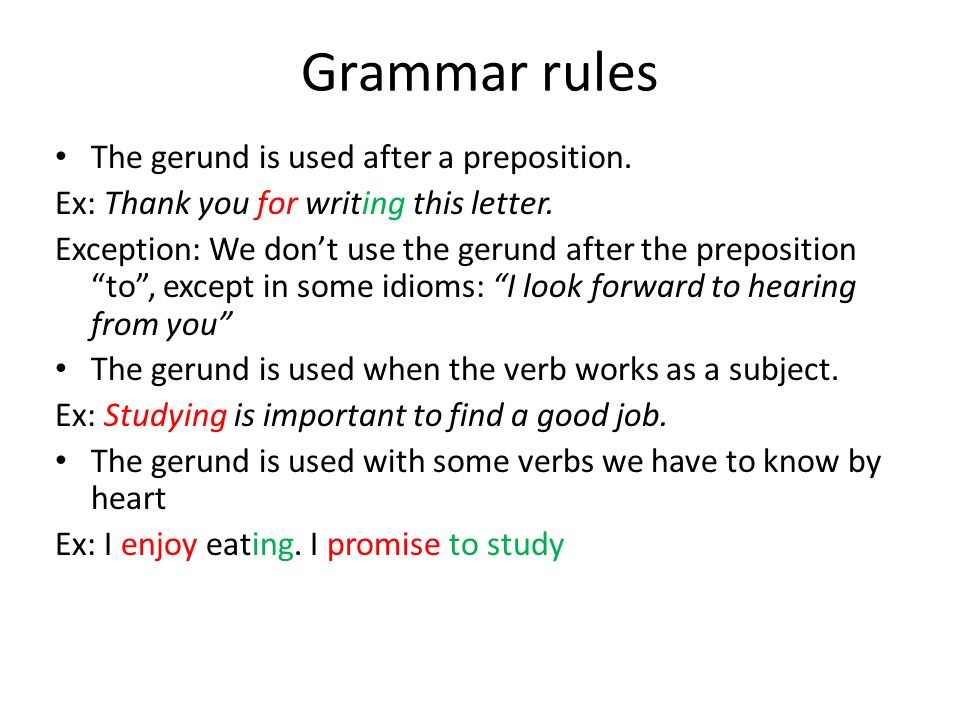 Grammar rules The gerund is used after a preposition.