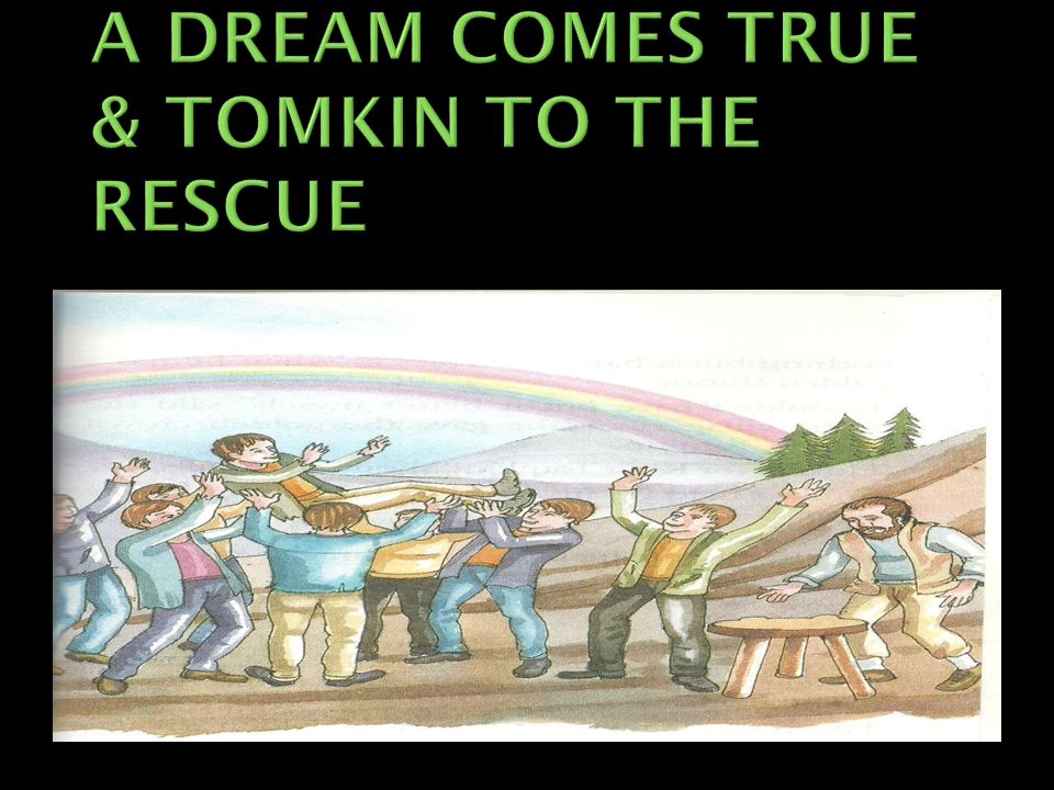 A DREAM COMES TRUE & TOMKIN TO THE RESCUE