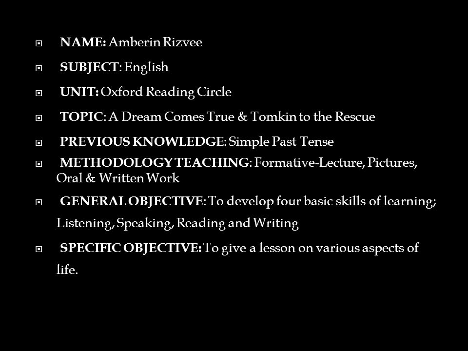 NAME: Amberin Rizvee SUBJECT: English. UNIT: Oxford Reading Circle. TOPIC: A Dream Comes True & Tomkin to the Rescue.