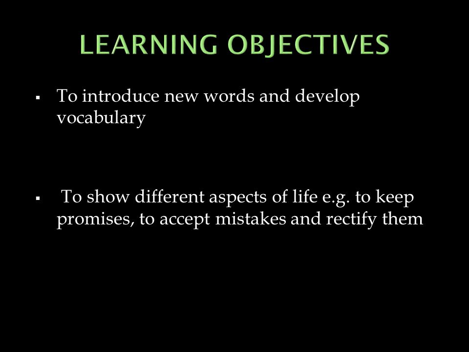 LEARNING OBJECTIVES To introduce new words and develop vocabulary