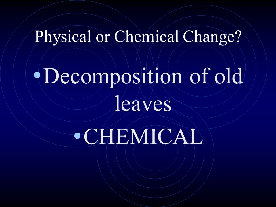 Decomposition of old leaves CHEMICAL