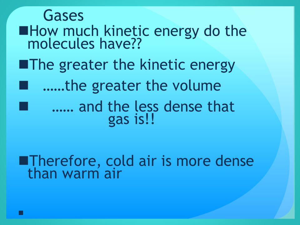 Gases How much kinetic energy do the molecules have