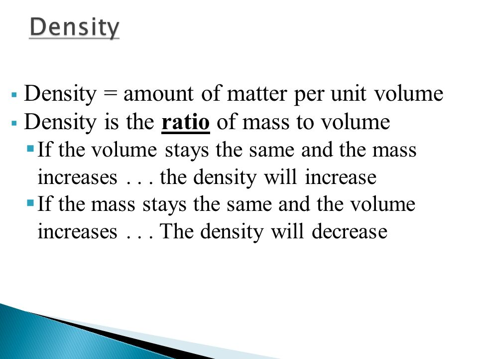Density Density = amount of matter per unit volume