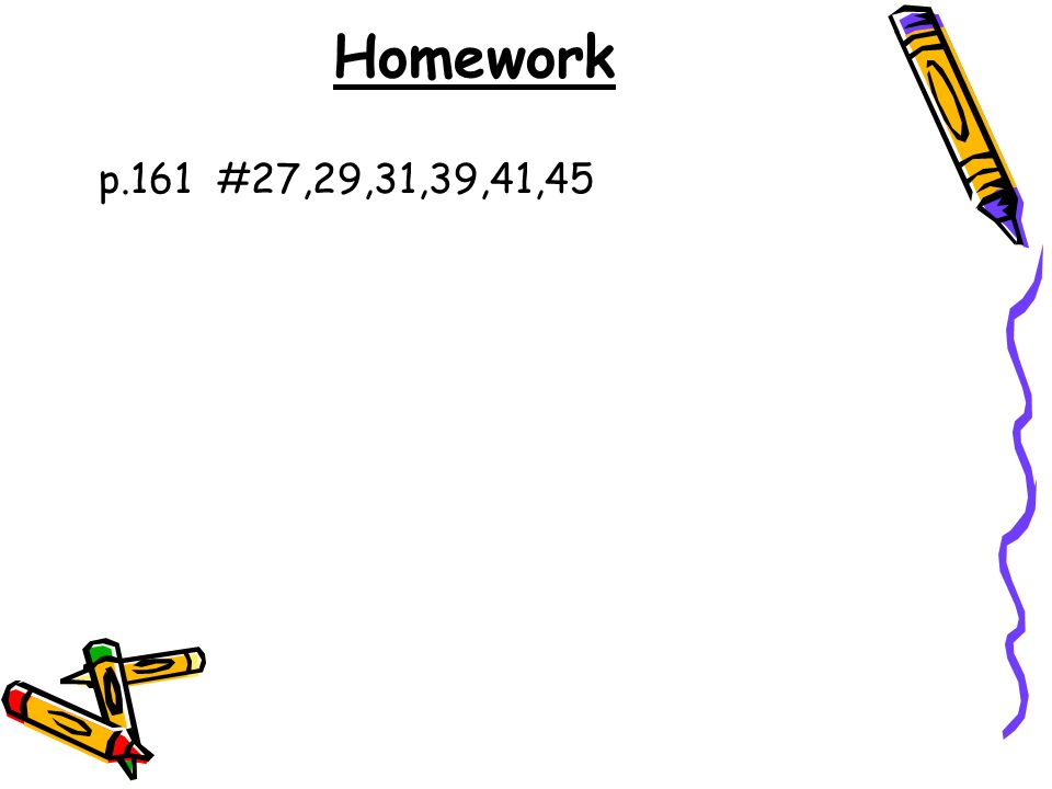 Homework p.161 #27,29,31,39,41,45