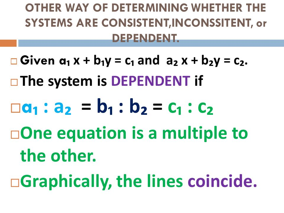 a₁ : a₂ = b₁ : b₂ = c₁ : c₂ One equation is a multiple to the other.