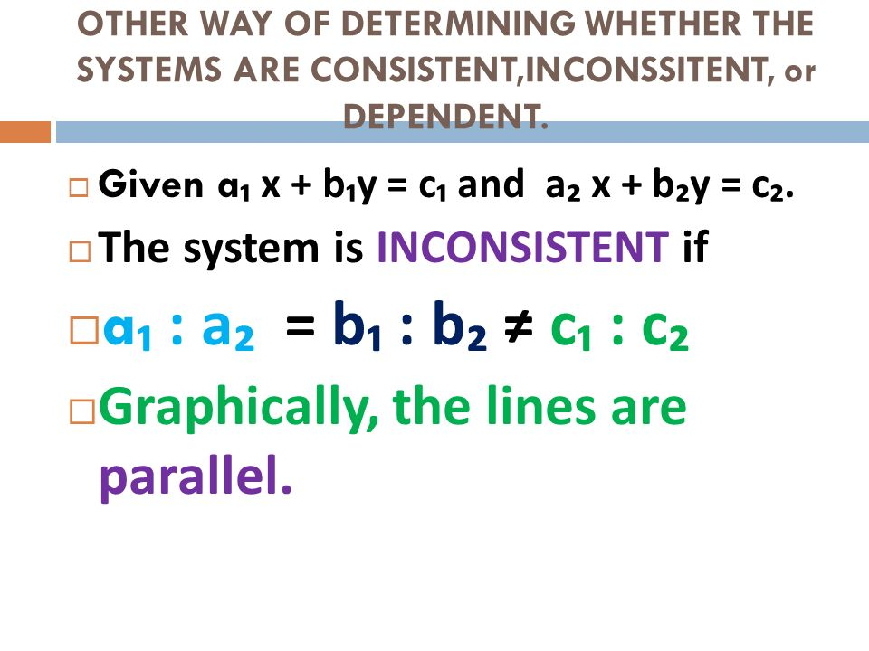 a₁ : a₂ = b₁ : b₂ ≠ c₁ : c₂ Graphically, the lines are parallel.