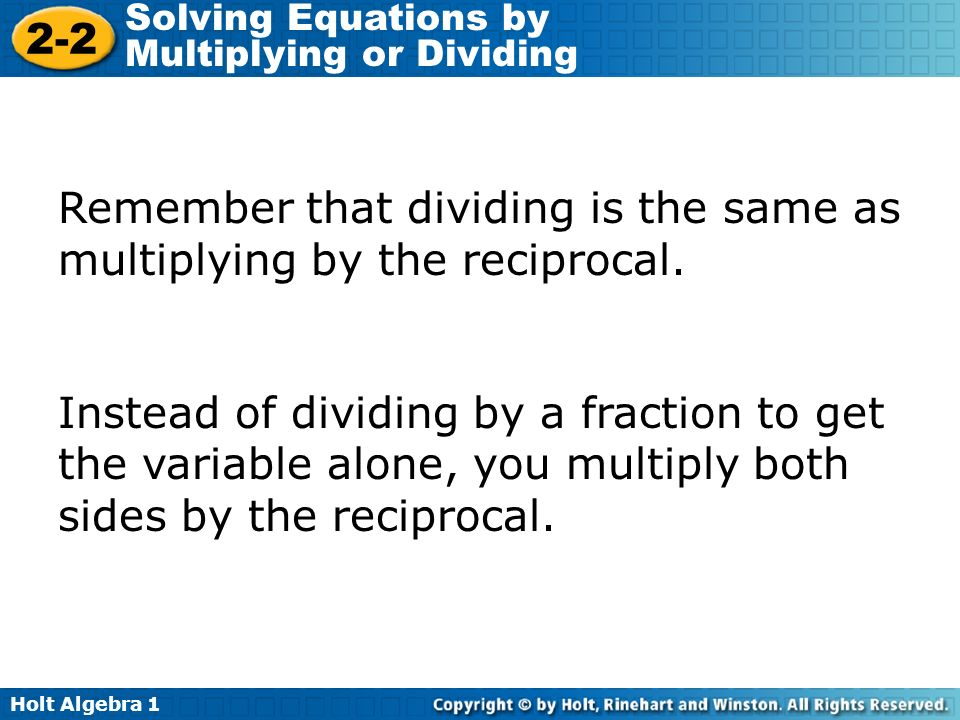 Remember that dividing is the same as multiplying by the reciprocal.