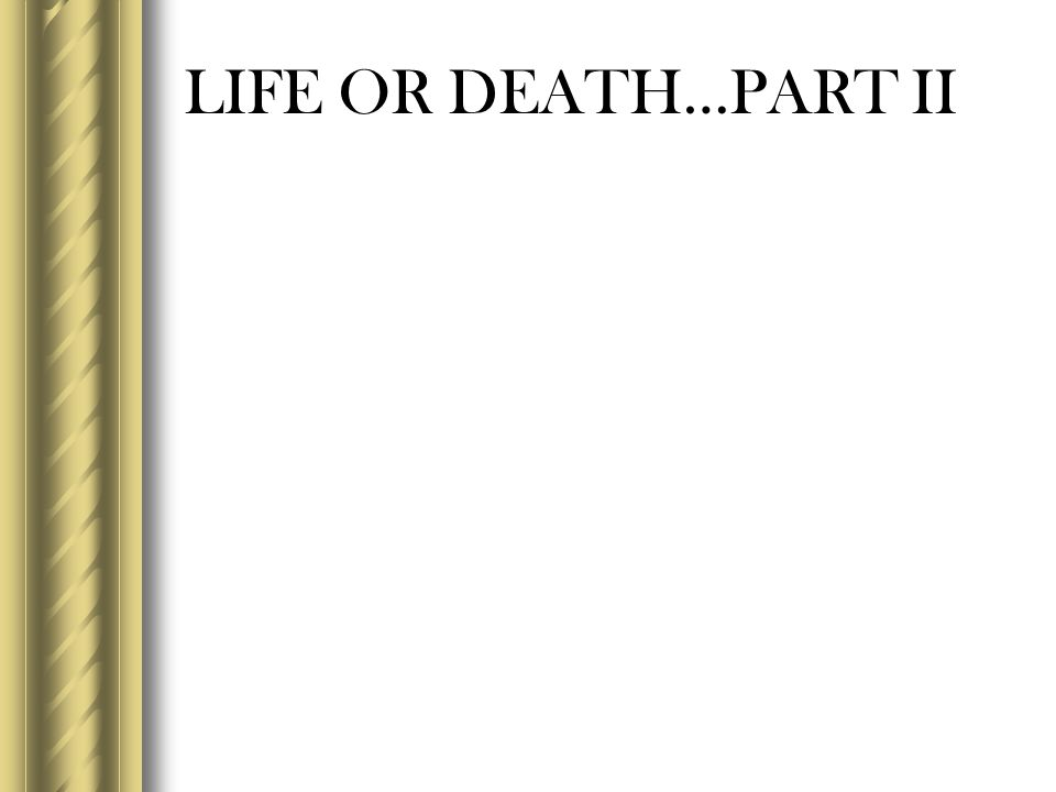 LIFE OR DEATH…PART II