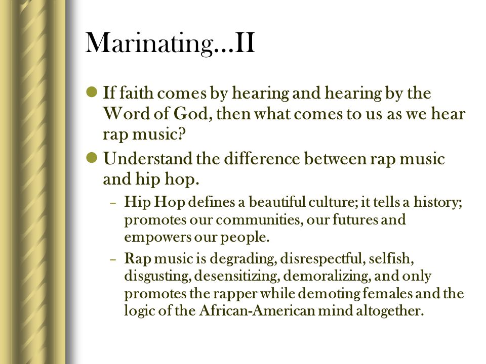 Marinating…II If faith comes by hearing and hearing by the Word of God, then what comes to us as we hear rap music