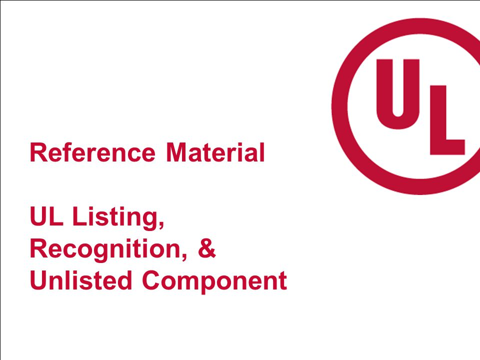 Reference Material UL Listing, Recognition, & Unlisted Component