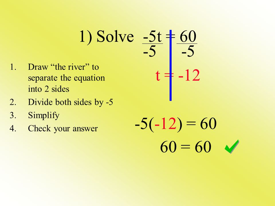 1) Solve -5t = 60 -5 -5. t = -12. -5(-12) = 60. Draw the river to separate the equation into 2 sides.