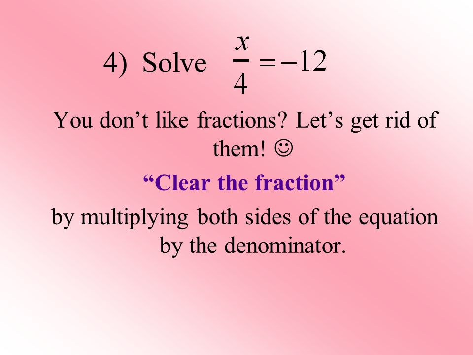 4) Solve You don't like fractions Let's get rid of them! 
