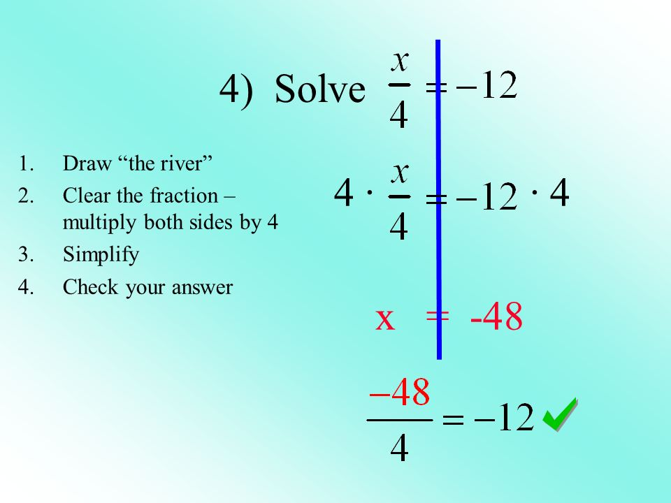 4) Solve 4 · · 4 x = -48 Draw the river