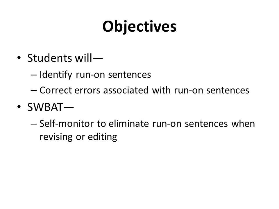 Objectives Students will— SWBAT— Identify run-on sentences