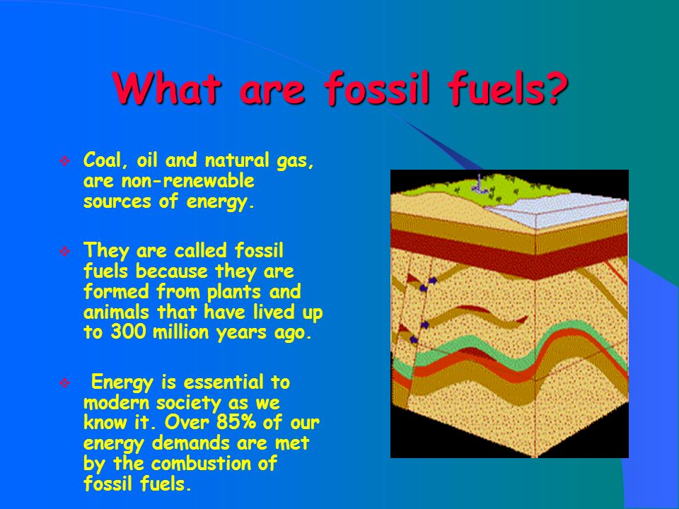 What are fossil fuels Coal, oil and natural gas, are non-renewable sources of energy.