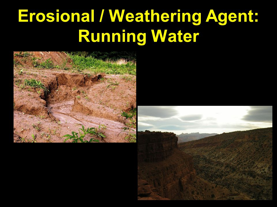 Erosional / Weathering Agent: Running Water