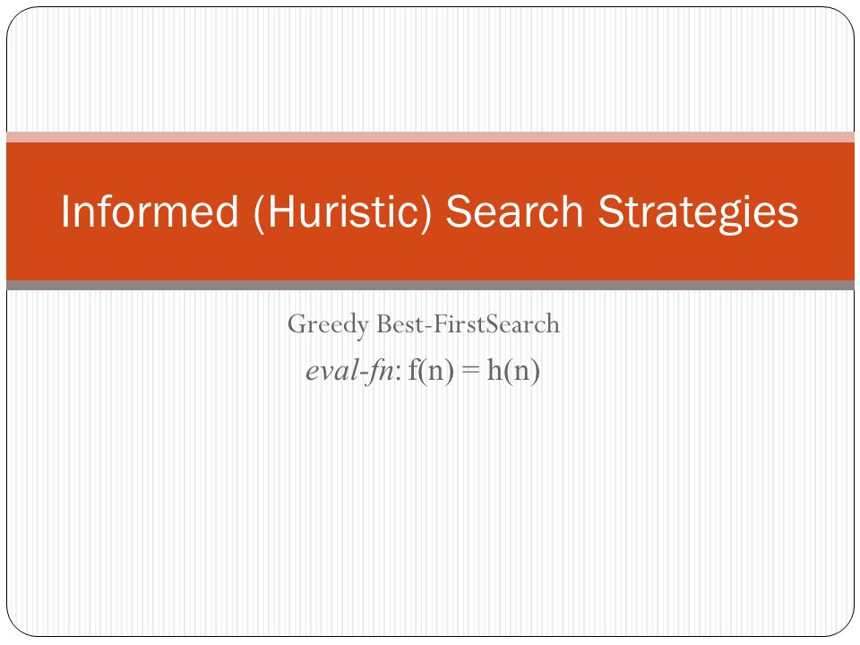 Informed (Huristic) Search Strategies