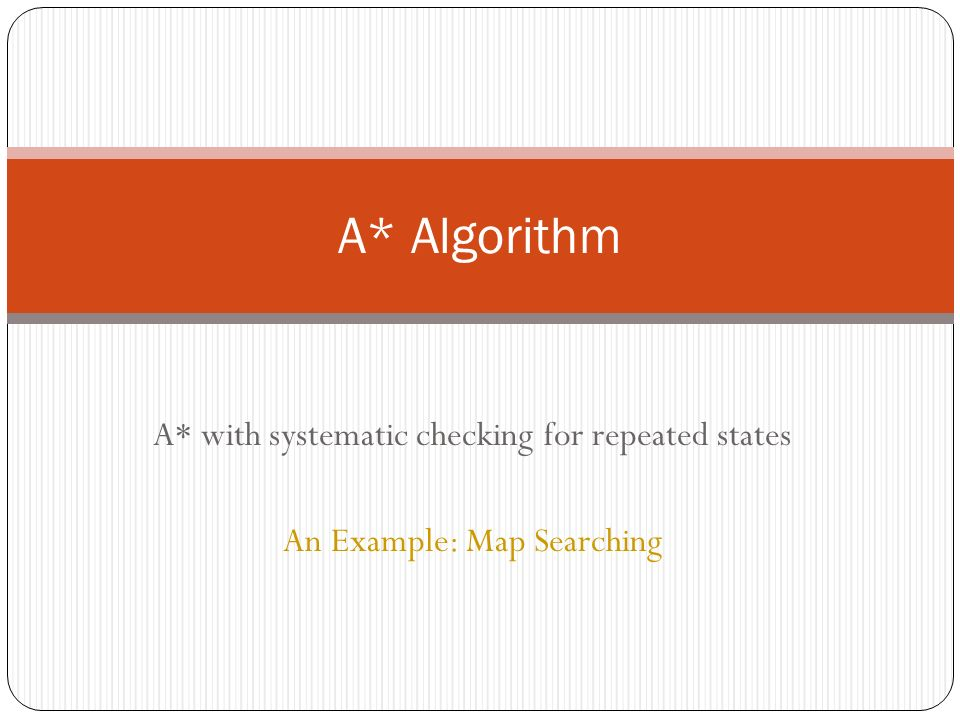 A* Algorithm A* with systematic checking for repeated states