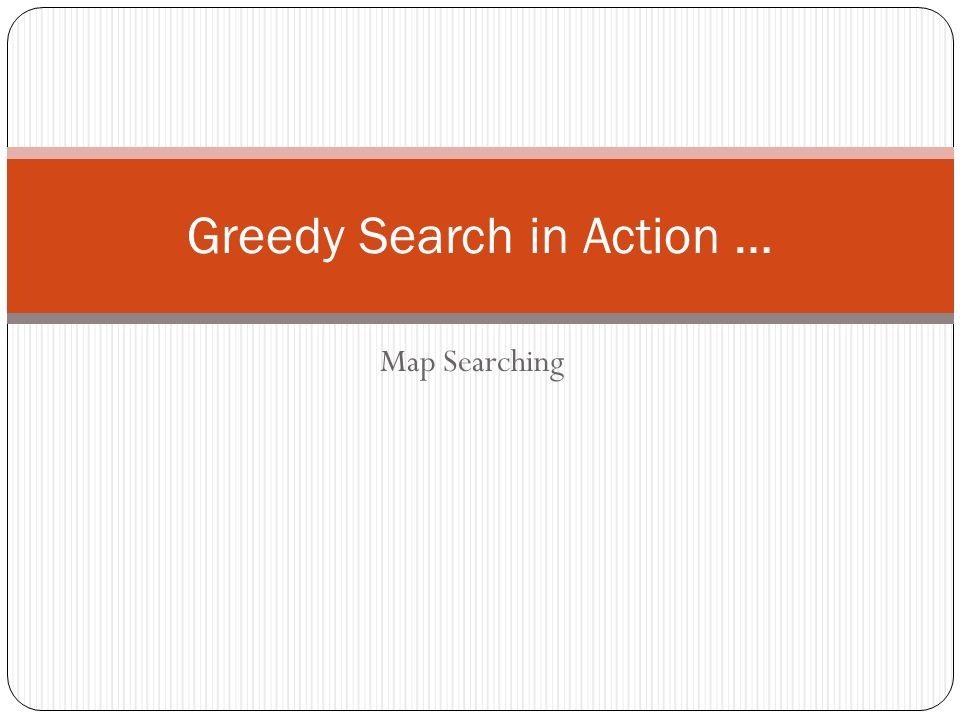Greedy Search in Action …