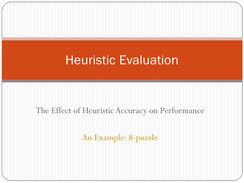 The Effect of Heuristic Accuracy on Performance An Example: 8-puzzle
