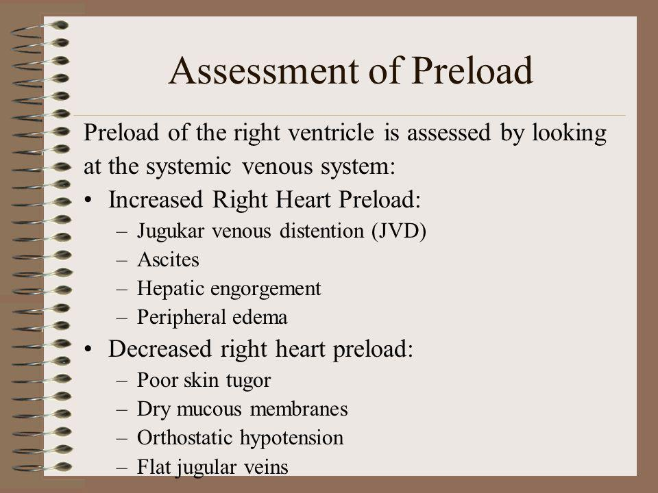 Assessment of Preload Preload of the right ventricle is assessed by looking. at the systemic venous system: