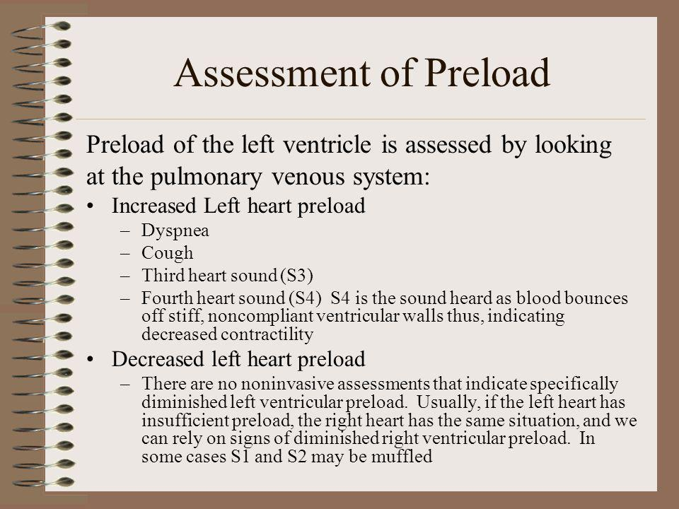 Assessment of Preload Preload of the left ventricle is assessed by looking. at the pulmonary venous system: