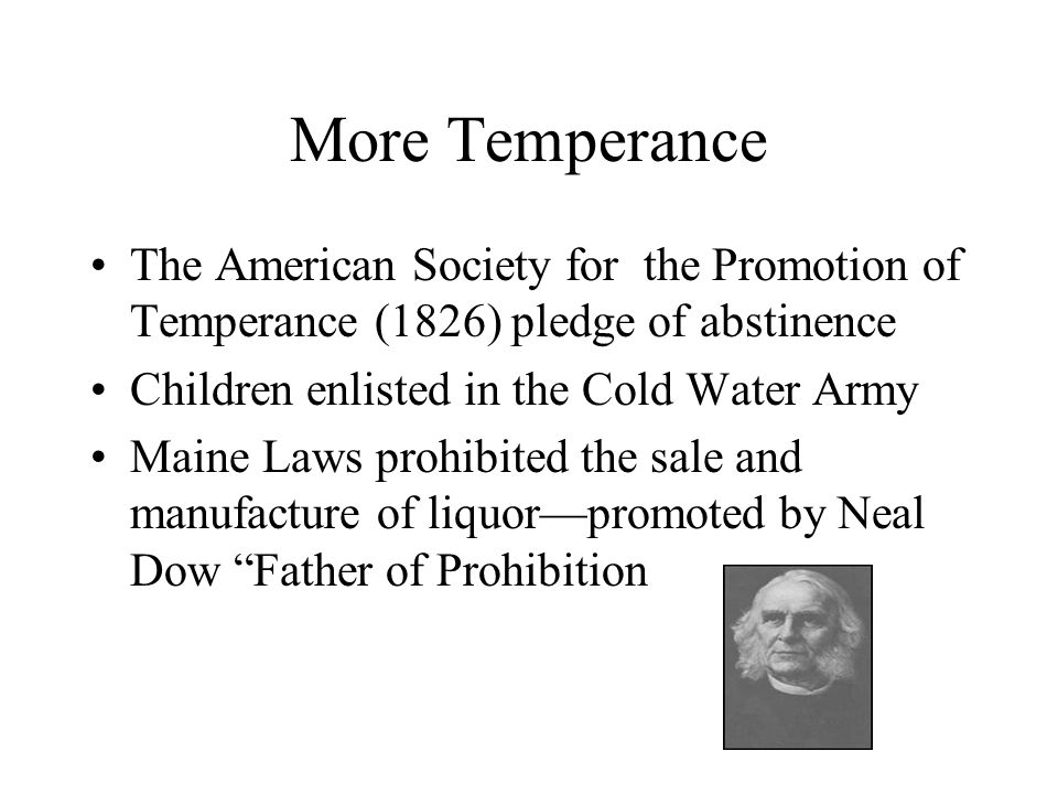 More Temperance The American Society for the Promotion of Temperance (1826) pledge of abstinence. Children enlisted in the Cold Water Army.