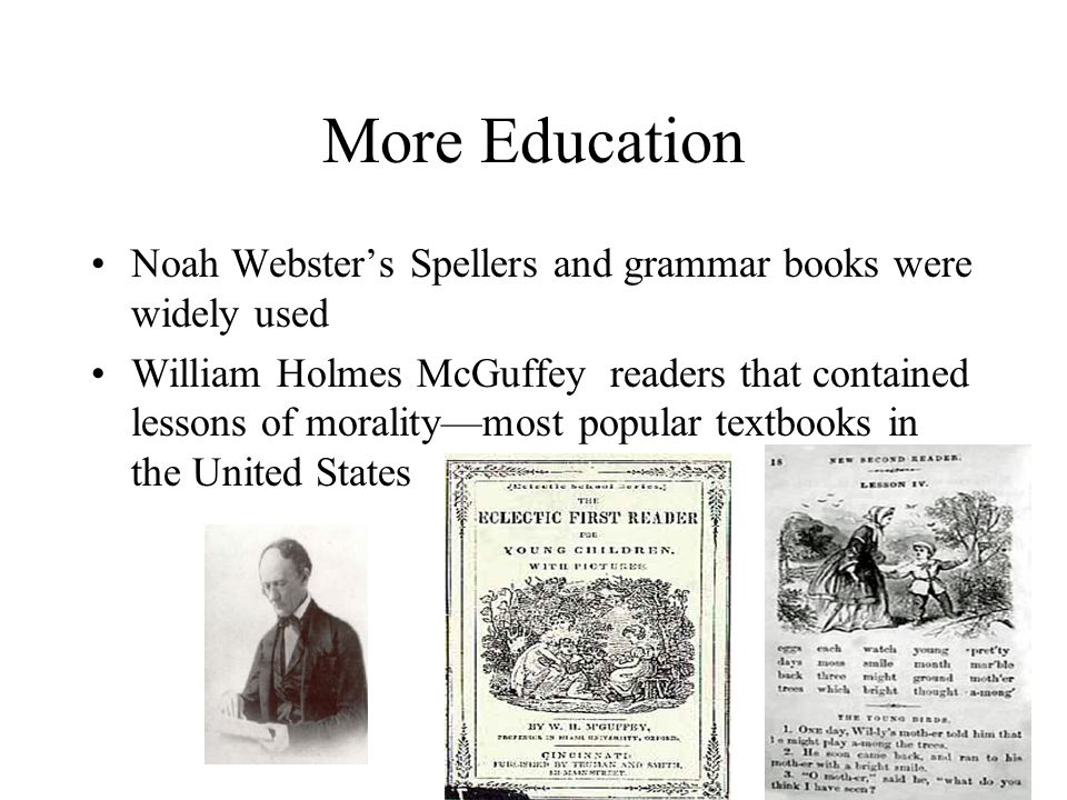 More Education Noah Webster's Spellers and grammar books were widely used.